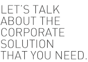 Lets Talk about the corporate solution you need.